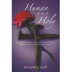 Human and Holy - An Iron Rose Sister Ministries Small-Group Bible Study