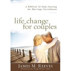 Life Change for Couples - A Biblical 12-Step Journey for Marriage Enrichment: A Workbook