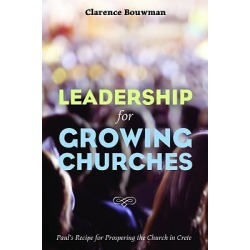 Leadership for Growing Churches - Paul's Recipe for Prospering the Church in Crete