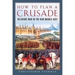 How to Plan a Crusade - Religious War in the High Middle Ages