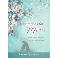 Meditations for Mom - Simple Reflections on Faith, Grace, and Motherhood
