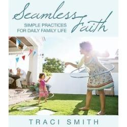 Seamless Faith - Simple Practices for Daily Family Life