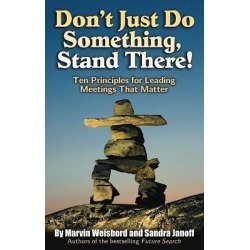 Don't Just Do Something, Stand There! - Ten Principles for Leading Meetings That Matter