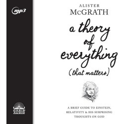A Theory of Everything (That Matters) - A Brief Guide to Einstein, Relativity, and His Surprising Thoughts on God