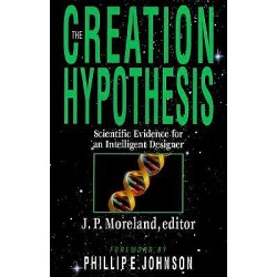 The Creation Hypothesis - Scientific Evidence for an Intelligent Designer
