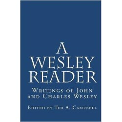 A Wesley Reader - Writings of John and Charles Wesley