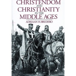 Christendom and Christianity in the Middle Ages - The Relations Between Religion, Church, and Society