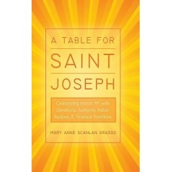 A Table for Saint Joseph - Celebrating March 19th with Devotions, Authentic Italian Recipes, and Timeless Traditions