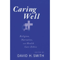 Caring Well - Religion, Narrative and Health Care Ethics