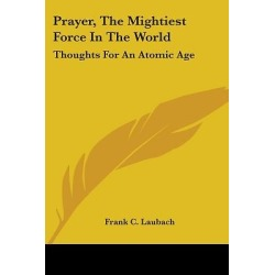 Prayer, the Mightiest Force in the World - Thoughts for an Atomic Age