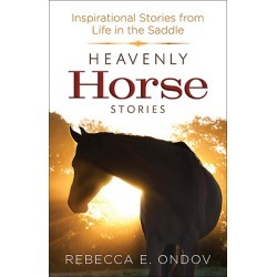 Heavenly Horse Stories - Inspirational Stories from Life in the Saddle