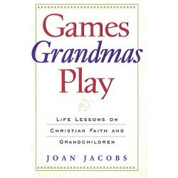 Games Grandmas Play - Life Lessons on Christian Faith, God and Grandchildren