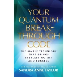 Quantum Breakthrough Codes - How Moments a Day Can Bring Everlasting Joy and Success