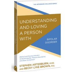 Understanding and Loving a Person with Bipolar Disorder - Biblical and Practical Wisdom to Build Empathy, Preserve Boundaries, a