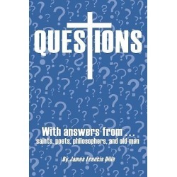 Questions - With Answers from Saints, Poets, Philosophers, and Old Men