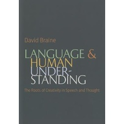 Language and Human Understanding - The Roots of Creativity in Speech and Thought