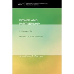 Power and Partnership - A History of the Protestant Mission Movement