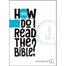 Help! How Do I Read the Bible? - A Jesus-Centered Guide