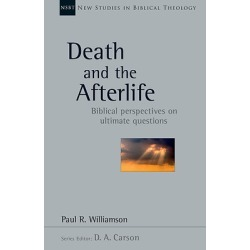 Death and the Afterlife - Biblical Perspectives on Ultimate Questions