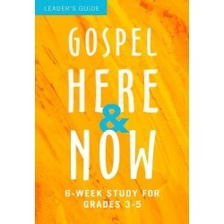 Gospel Here and Now for Kids - 6-Week Study for Grades 3-5