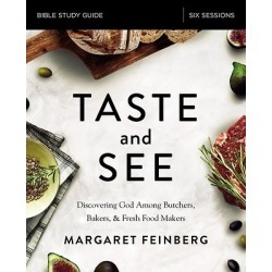 Taste and See Study Guide - Discovering God Among Butchers, Bakers, and Fresh Food Makers