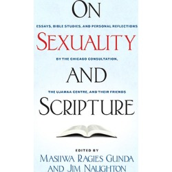 On Sexuality and Scripture - Essays, Bible Studies, and Personal Reflections by the Chicago Consultation, the Ujamaa Centre, and