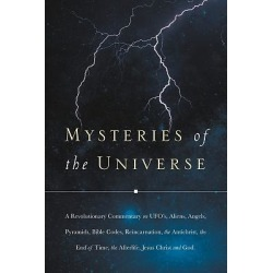 Mysteries of the Universe - A Revolutionary Commentary on UFOs, Aliens, Angels, Pyramids, Bible Codes, Reincarnation, the Antich