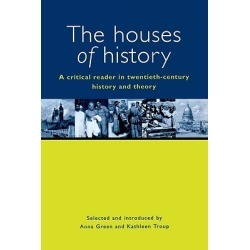 The Houses of History - A Criticial Reader in Twentieth-Century History and Theory