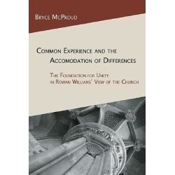 Common Experience and the Accommodation of Differences - The Foundation for Unity in Rowan Williams' View of the Church