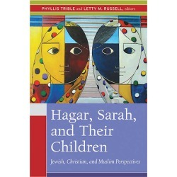 Hagar, Sarah and Their Children - Jewish, Christian and Muslim Perspectives