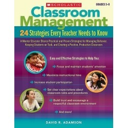 Classroom Management, Grades 3-8 - 24 Strategies Every Teacher Needs to Know