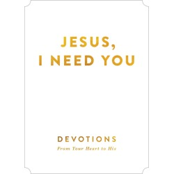 Jesus, I Need You - Devotions from My Heart to His