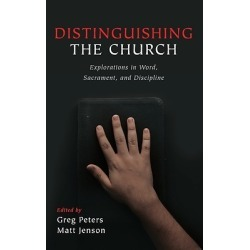 Distinguishing the Church - Explorations in Word, Sacrament, and Discipline