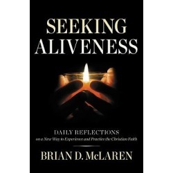 Seeking Aliveness - Daily Reflections on a New Way to Experience and Practice the Christian Faith