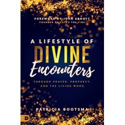 A Lifestyle of Divine Encounters - Through Prayer, Prophecy, and the Living Word