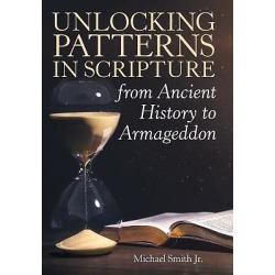 Unlocking Patterns in Scripture from Ancient History to Armageddon