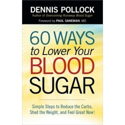 60 Ways to Lower Your Blood Sugar - Simple Steps to Reduce the Carbs, Shed the Weight, and Feel Great Now!