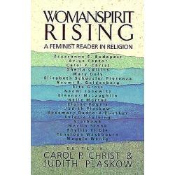 Womanspirit Rising - A Feminist Reader in Religion