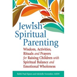 Jewish Spiritual Parenting - Wisdom, Activities, Rituals and Prayers for Raising Children with Spiritual Balance and Emotional W