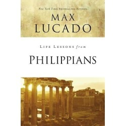 Life Lessons from Philippians - Inspirational Bible Study; Life Lessons with Max Lucado