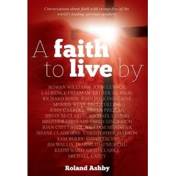 A Faith to Live by - What an Intelligent, Compassionate and Authentic Christian Faith Looks Like