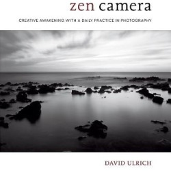 Zen Camera - Creative Awakening with a Daily Practice in Photography
