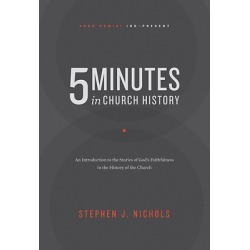 5 Minutes in Church History - An Introduction to the Stories of God's Faithfulness in the History of the Church
