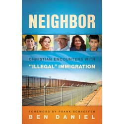 "Neighbor - Christian Encounters with Illegal"" Immigration"""