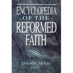 Encyclopedia of the Reformed Faith