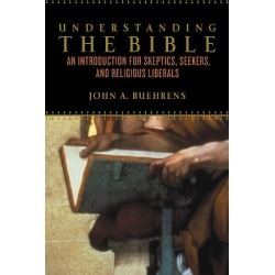 Understanding the Bible - An Introduction for Skeptics, Seekers, and Religious Liberals