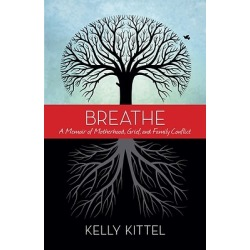 Breathe - A Memoir of Motherhood, Grief, and Family Conflict