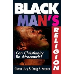Black Man's Religion - Can Christianity Be Afrocentric?