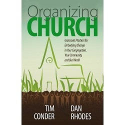 Organizing Church - Grassroots Practices for Embodying Change in Your Congregation, Your Community, and Our World