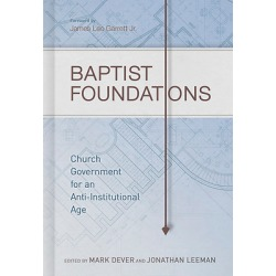 Baptist Foundations - Church Government for an Anti-Institutional Age